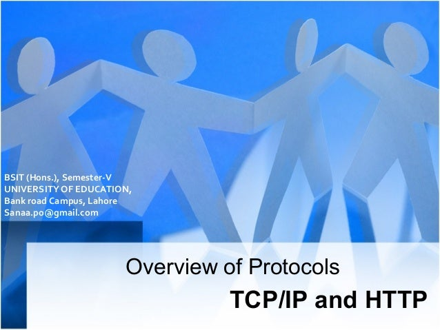 BSIT (Hons.), Semester-V UNIVERSITY OF EDUCATION, Bank road Campus, Lahore Sanaa.po@gmail.com  Overview of Protocols  TCP/...