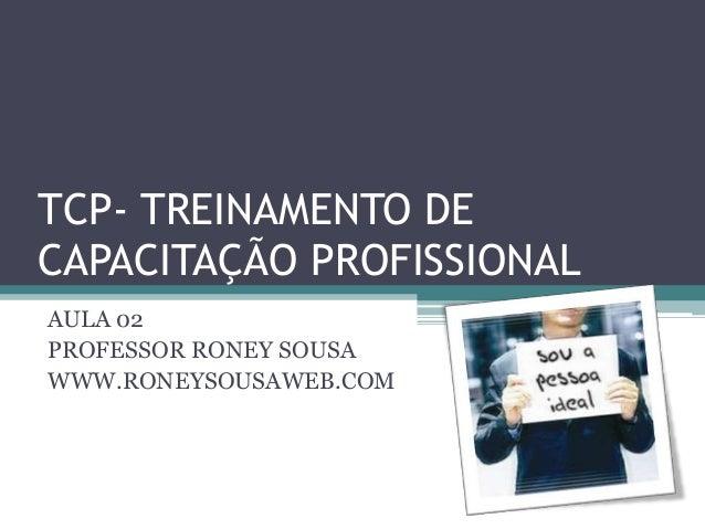 TCP- TREINAMENTO DECAPACITAÇÃO PROFISSIONALAULA 02PROFESSOR RONEY SOUSAWWW.RONEYSOUSAWEB.COM