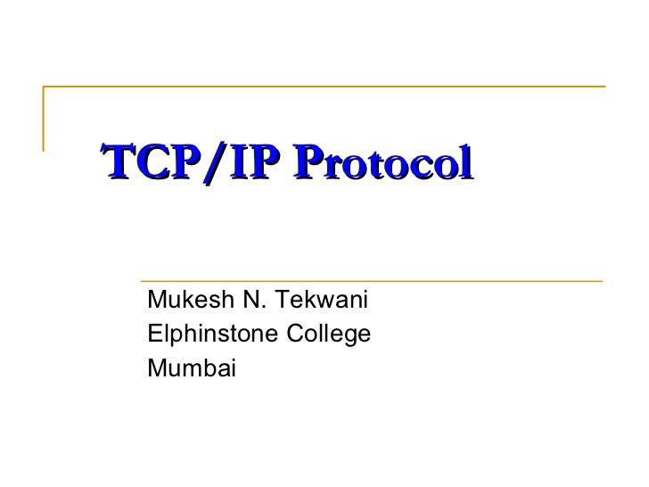 TCP/IP Protocol Mukesh N. Tekwani Elphinstone College Mumbai
