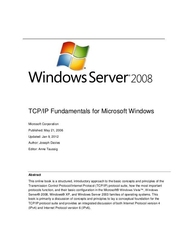 TCP/IP Fundamentals for Microsoft WindowsMicrosoft CorporationPublished: May 21, 2006Updated: Jan 9, 2012Author: Joseph Da...