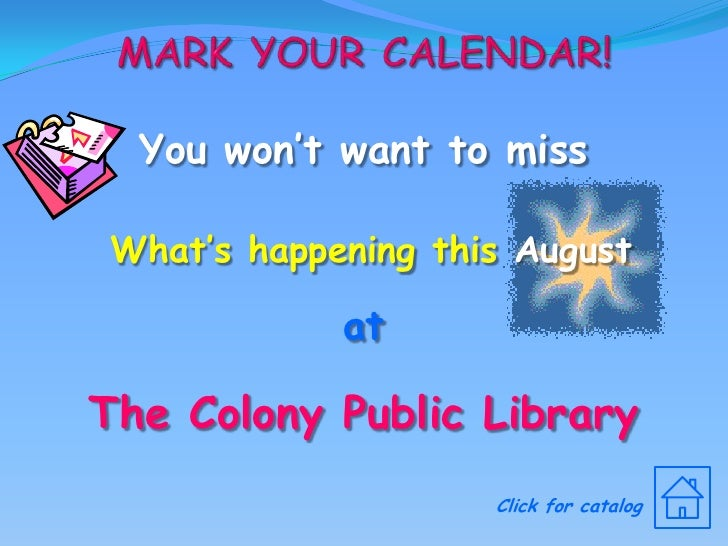 Mark Your Calendar!<br />You won't want to miss<br />What's happening this August<br />at<br />The Colony Public Library<b...
