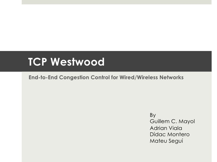 TCP WestwoodEnd-to-End Congestion Control for Wired/Wireless Networks                                            By       ...