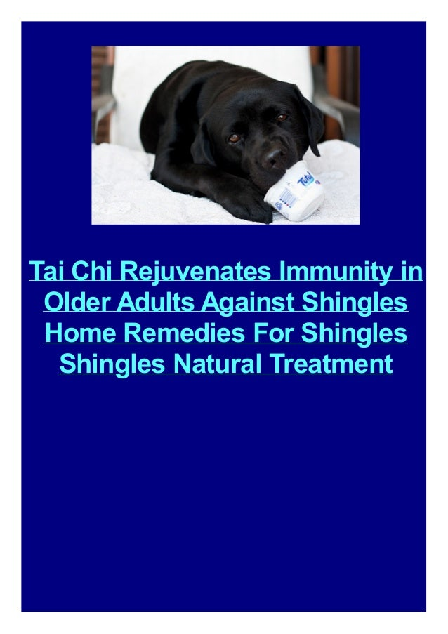 Tai Chi Rejuvenates Immunity in Older Adults Against Shingles Home Remedies For Shingles Shingles Natural Treatment