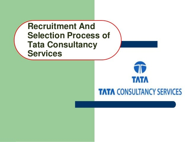 Recruitment AndSelection Process ofTata ConsultancyServices