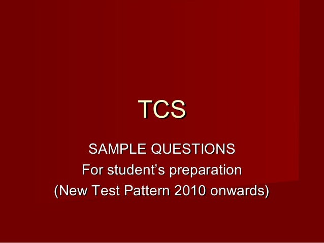 TCS    SAMPLE QUESTIONS   For student's preparation(New Test Pattern 2010 onwards)