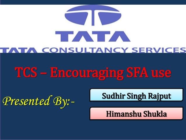 TCS – Encouraging SFA use                 Sudhir Singh RajputPresented By:-                  Himanshu Shukla