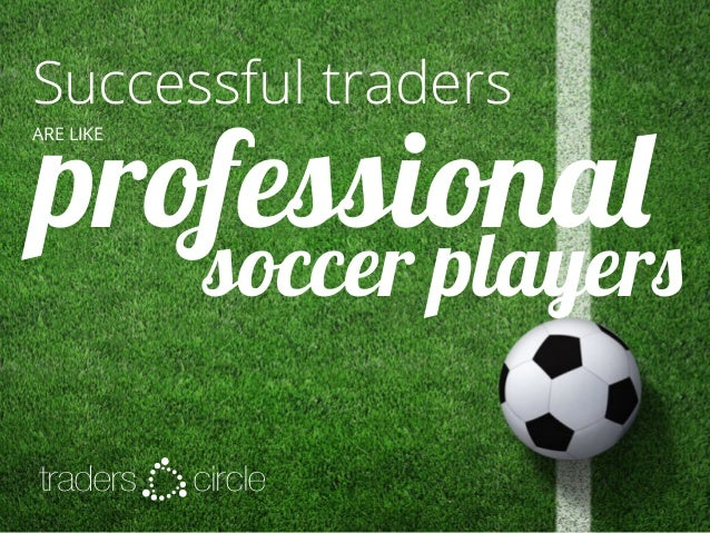Successful Traders Are Like Professional Soccer Players