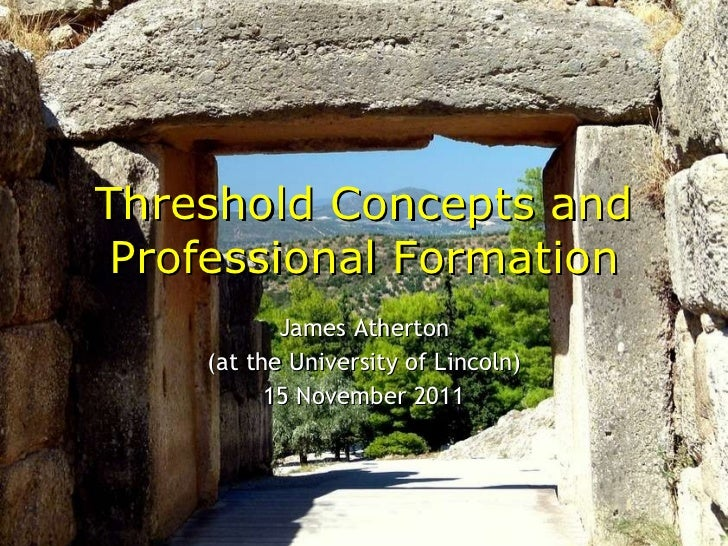 Threshold Concepts and Professional Formation James Atherton (at the University of Lincoln) 15 November 2011