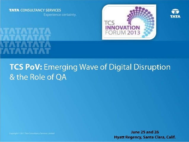 TCS PoV: Emerging Wave of Digital Disruption & the Role of QA by Siva Ganesan, VP & Global Head, TCS Assurance Services