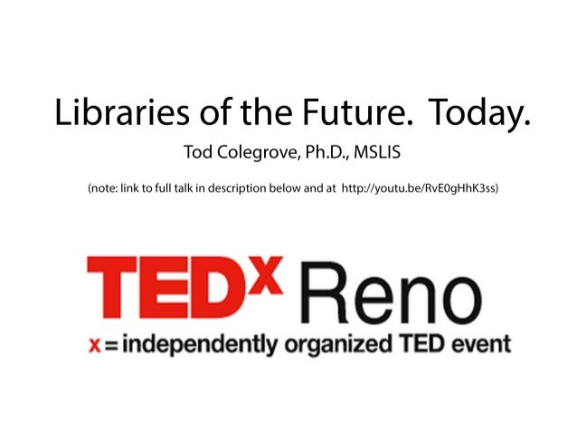 TEDxReno: Libraries of the Future. Today.