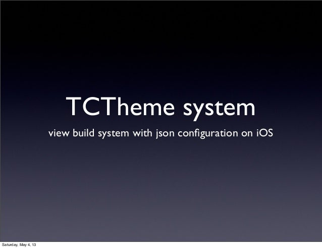 TCTheme systemview build system with json configuration on iOSSaturday, May 4, 13