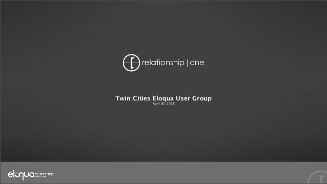 Twin Cities Eloqua User Group - April 30, 2013