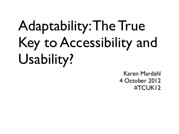Adaptability: The TrueKey to Accessibility andUsability?                  Karen Mardahl                 4 October 2012    ...