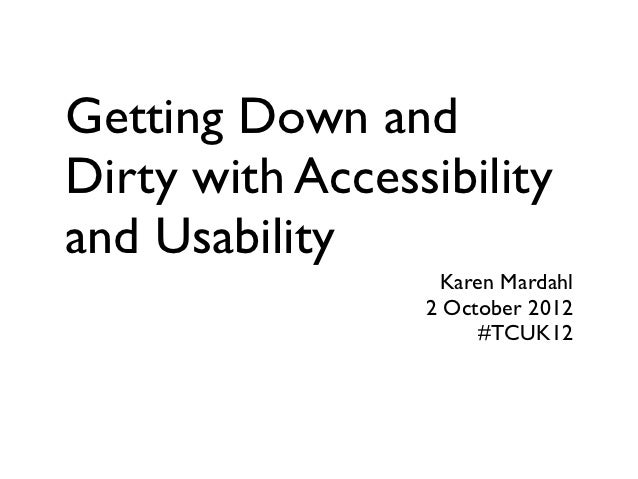 Getting Down andDirty with Accessibilityand Usability                  Karen Mardahl                 2 October 2012       ...
