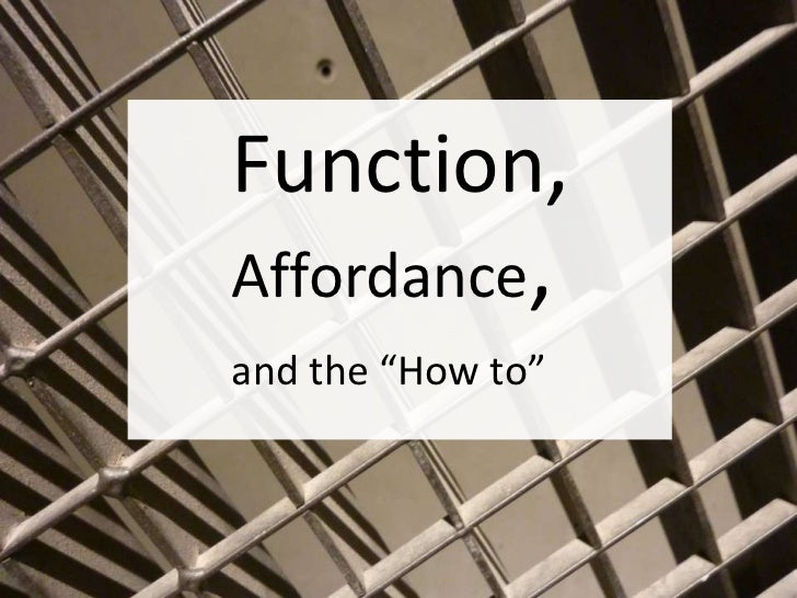 "Function,Affordance,and the ""How to"""