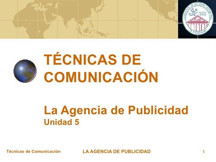 TÉCNICAS DE COMUNICACIÓN La Agencia de Publicidad Unidad 5