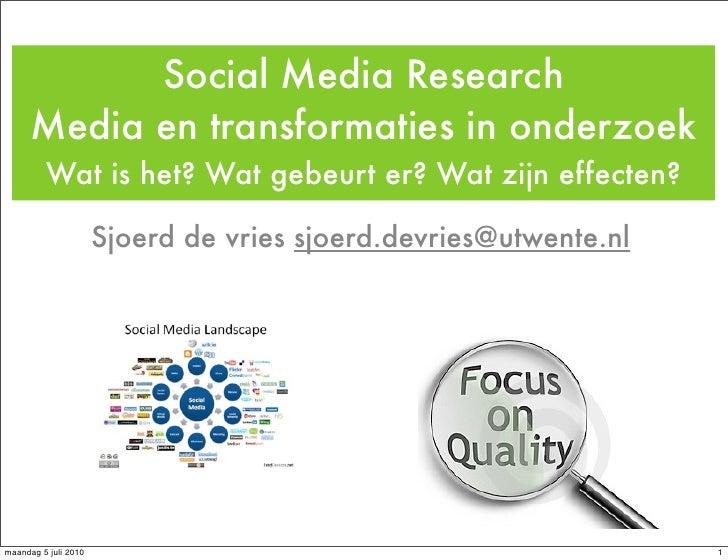 Social Media Research       Media en transformaties in onderzoek          Wat is het? Wat gebeurt er? Wat zijn effecten?  ...
