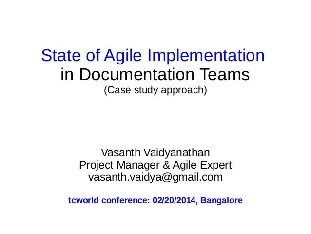 State of Agile Implementation in Documentation Teams (Case study approach)  Vasanth Vaidyanathan Project Manager & Agile E...