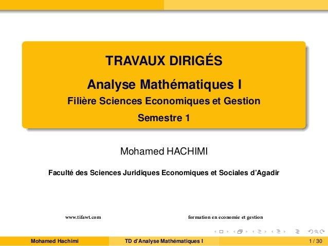 TRAVAUX DIRIGÉS Analyse Mathématiques I Filière Sciences Economiques et Gestion Semestre 1 Mohamed HACHIMI Faculté des Sci...