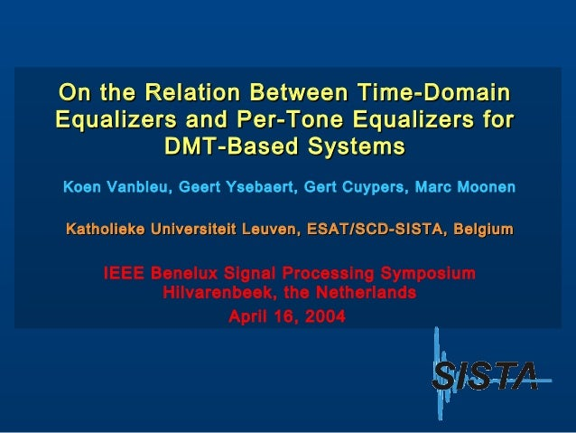 On the Relation Between Time-Domain Equalizers and Per-Tone Equalizers for DMT-Based Systems Koen Vanbleu, Geert Ysebaert,...