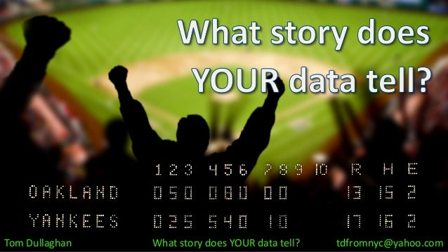 Tom Dullaghan  What story does YOUR data tell?  tdfromnyc@yahoo.com