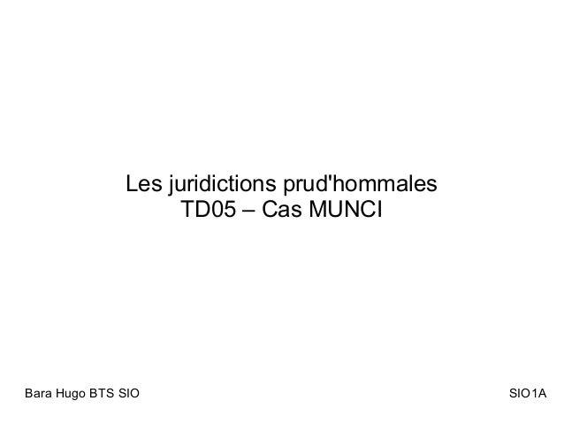 Les juridictions prud'hommales TD05 – Cas MUNCI Bara Hugo BTS SIO SIO1A