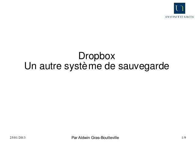 Dropbox         Un autre systè me de sauvegarde25/01/2013         Par Aldwin Gras-Boutteville   1/9