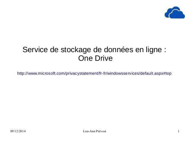 09/12/2014 Lou-Ann Prévost 1 Service de stockage de données en ligne : One Drive http://www.microsoft.com/privacystatement...