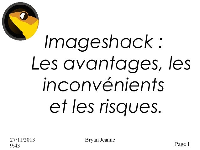 Imageshack: Les avantages, les inconvénients et les risques. 27/11/2013 9:43  Bryan Jeanne  Page 1