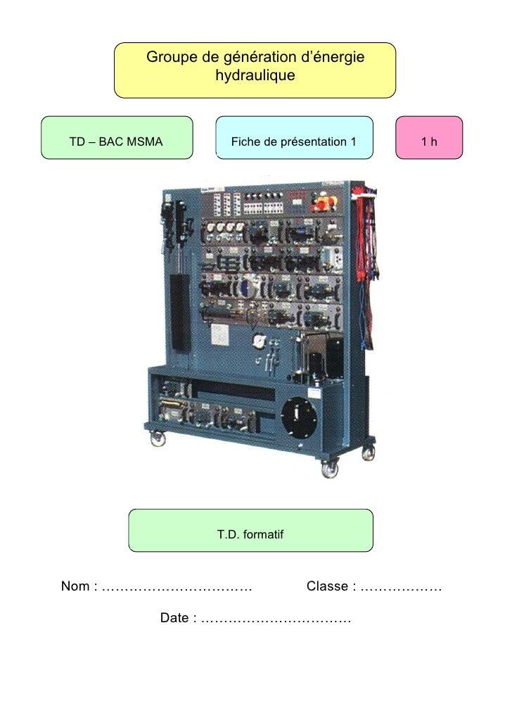 Groupe de génération d'énergie                    hydraulique    TD – BAC MSMA        Fiche de présentation 1   1h        ...