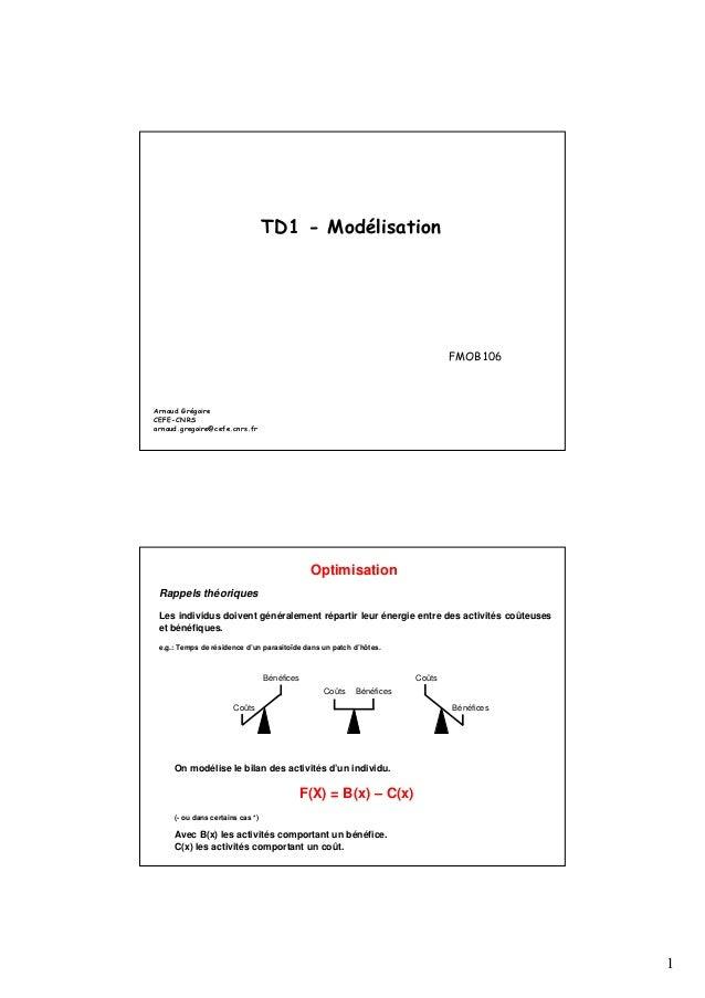 1  TD1 - Modélisation  FMOB 106  Arnaud Grégoire  CEFE-CNRS  arnaud.gregoire@cefe.cnrs.fr  Optimisation  Rappels théorique...