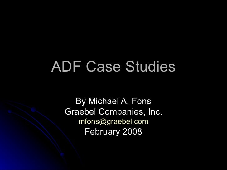 ADF Case Studies By Michael A. Fons Graebel Companies, Inc. [email_address] February 2008