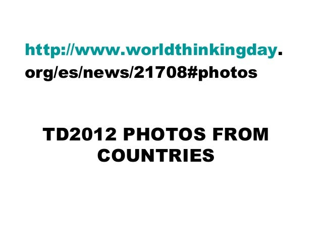 http://www.worldthinkingday.org/es/news/21708#photos TD2012 PHOTOS FROM     COUNTRIES
