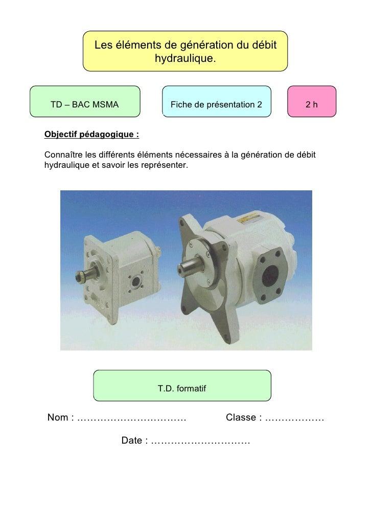 Les éléments de génération du débit                        hydraulique.     TD – BAC MSMA                  Fiche de présen...