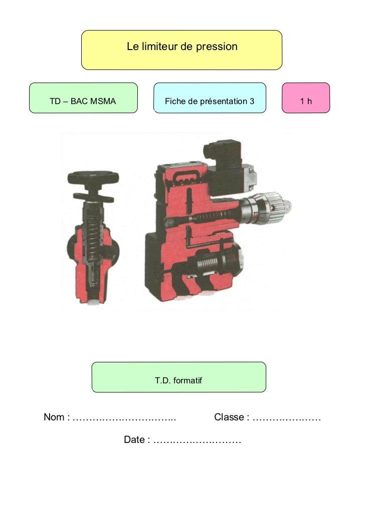 Le limiteur de pression    TD – BAC MSMA          Fiche de présentation 3   1h                          T.D. formatif    N...