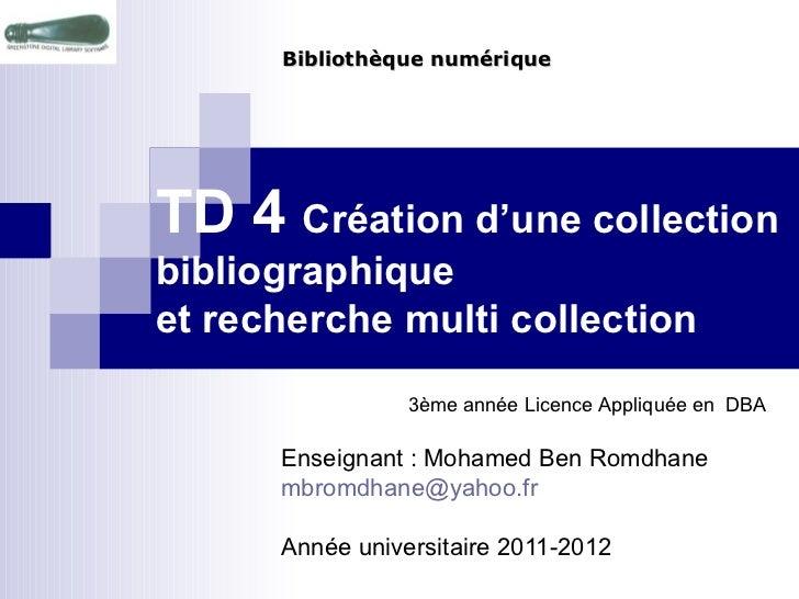 TD 4  Création d'une collection bibliographique et recherche multi collection Enseignant : Mohamed Ben Romdhane [email_add...