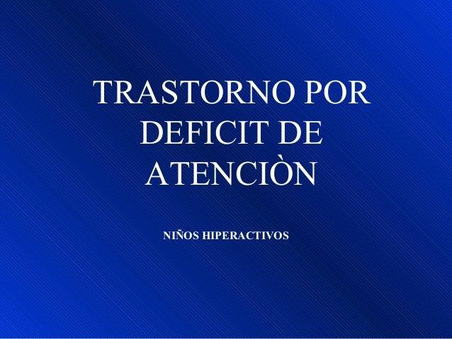 TRASTORNO POR DEFICIT DE ATENCIÒN NIÑOS HIPERACTIVOS