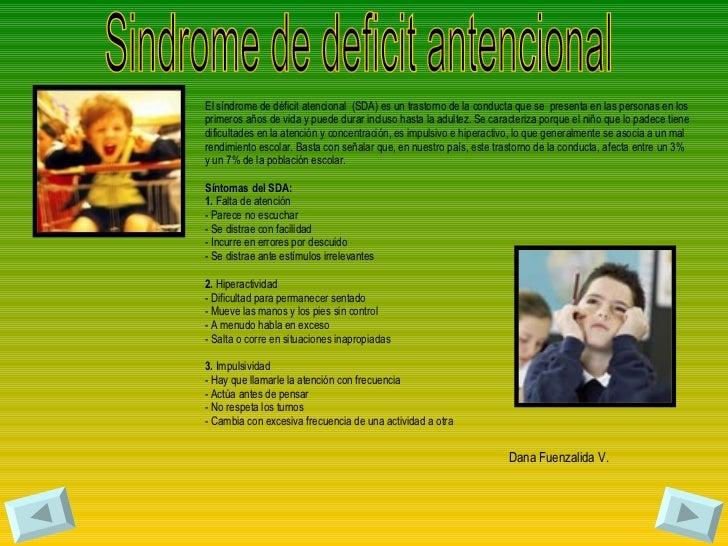 Sindrome de deficit antencional El síndrome de déficit atencional  (SDA) es un trastorno de la conducta que se  presenta e...