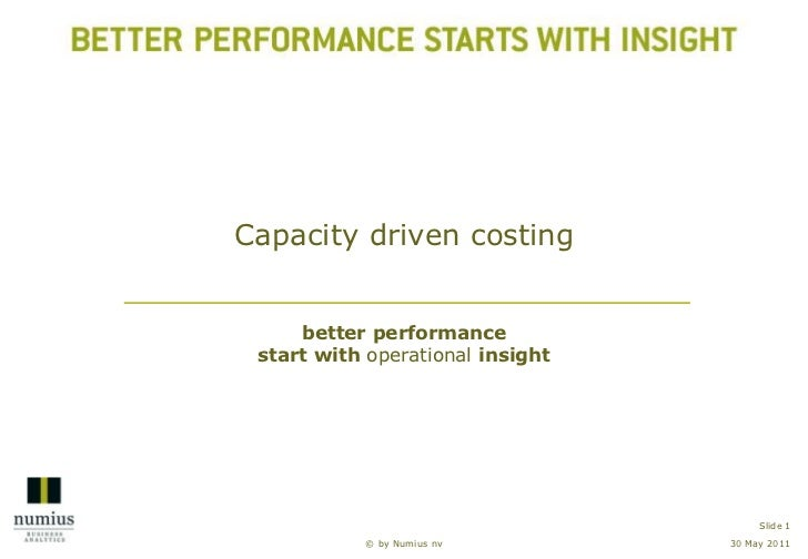 30 May 2011<br />© by Numius nv<br />Slide 1<br />Capacitydrivencosting<br />better performance start with operational ins...