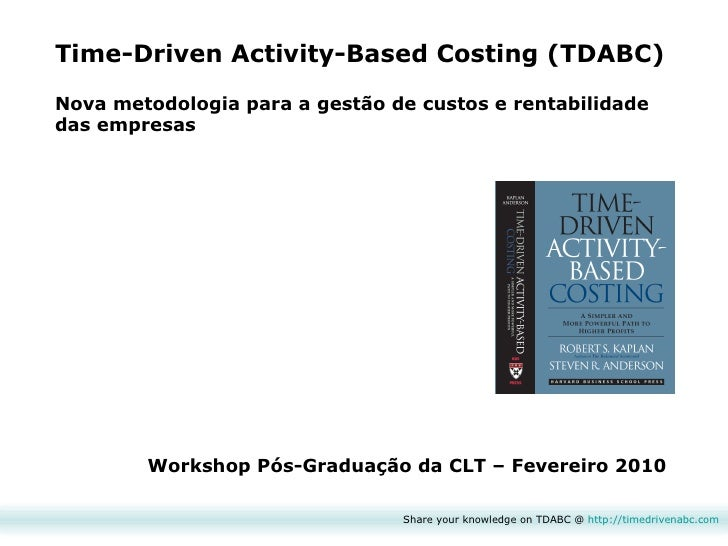 the innovation of time driven activity based costing The university of cuenca, and the national secretariat of higher education, science, technology, and innovation of ecuador senescyt for supporting this research project time-driven activity-based costing steps step description 1 identify the services or activities.