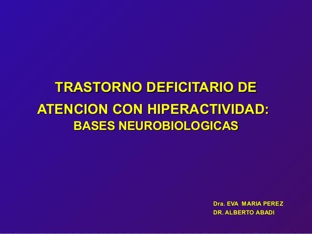 TRASTORNO DEFICITARIO DETRASTORNO DEFICITARIO DE ATENCION CON HIPERACTIVIDAD:ATENCION CON HIPERACTIVIDAD: BASES NEUROBIOLO...