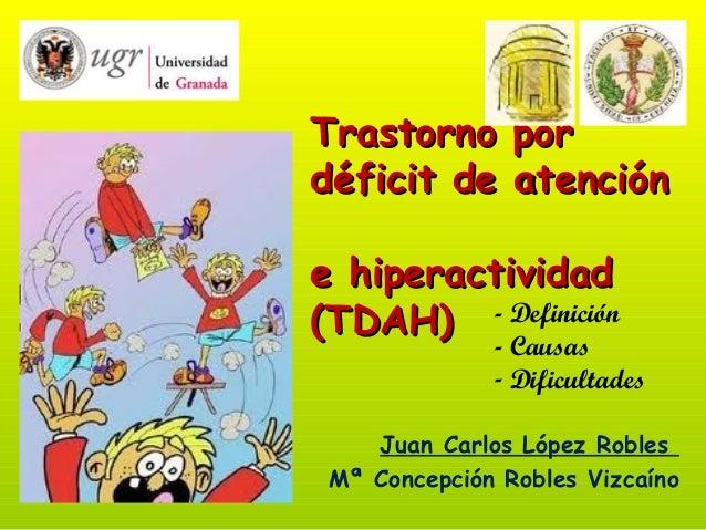 Trastorno porTrastorno pordéficit de atencióndéficit de atencióne hiperactividade hiperactividad(TDAH)(TDAH)Juan Carlos Ló...