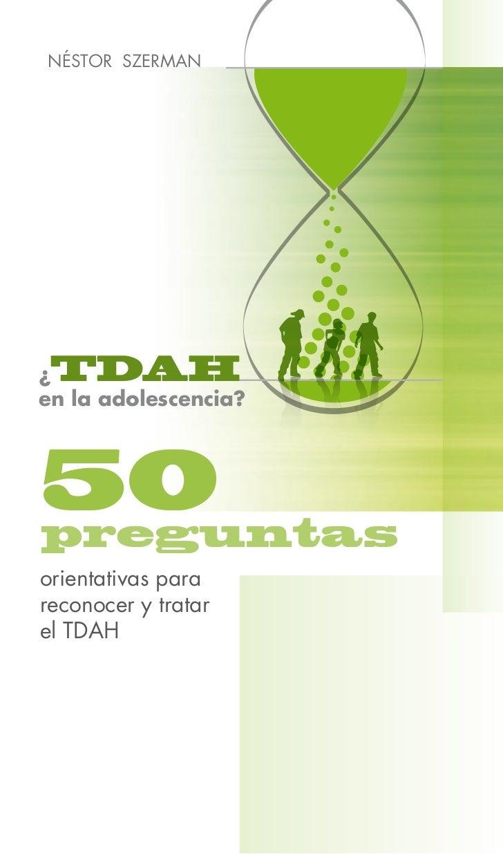 NÉSTOR SZERMAN¿TDAHen la adolescencia?50preguntasorientativas parareconocer y tratarel TDAH