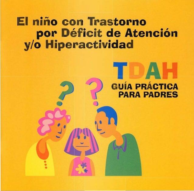El niño con Trastorno por Déficit de Atención y/ o Hípefiactividad  'r AH .5'  GUÍA PRÁCTICA PARA PADRES O        Él)