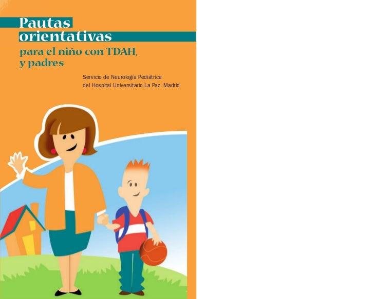 Pautasorientativaspara el niño con TDAH,y padres           Servicio de Neurología Pediátrica           del Hospital Univer...