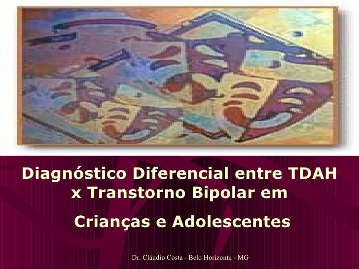 Dr. Cláudio Costa - Belo Horizonte - MG Diagnóstico Diferencial entre TDAH x Transtorno Bipolar em Crianças e Adolescentes
