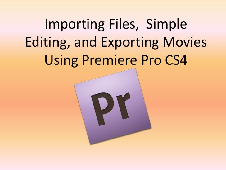 Importing Files,  Simple Editing, and Exporting Movies Using Premiere Pro CS4   <br />