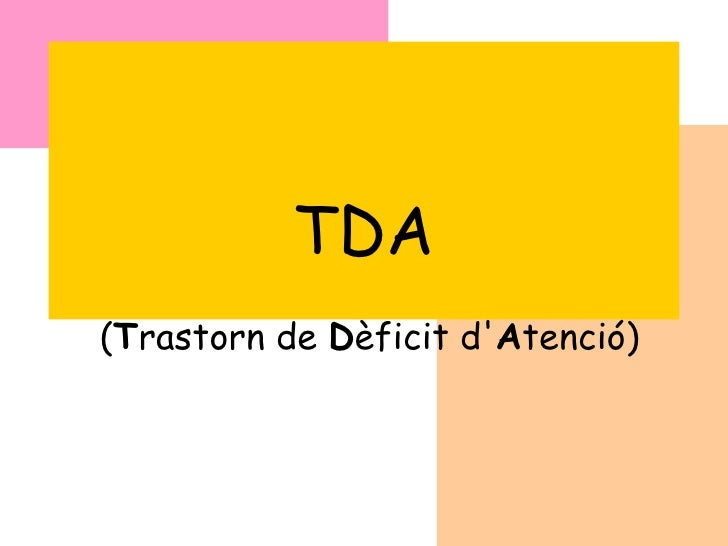TDA ( T rastorn de  D èficit d' A tenció)