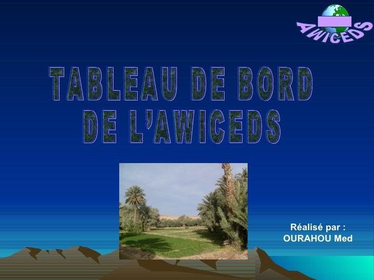TABLEAU DE BORD DE L'AWICEDS  Réalisé par : OURAHOU Med ج و ث ت ج بوتنفيت-كاوز AWICEDS