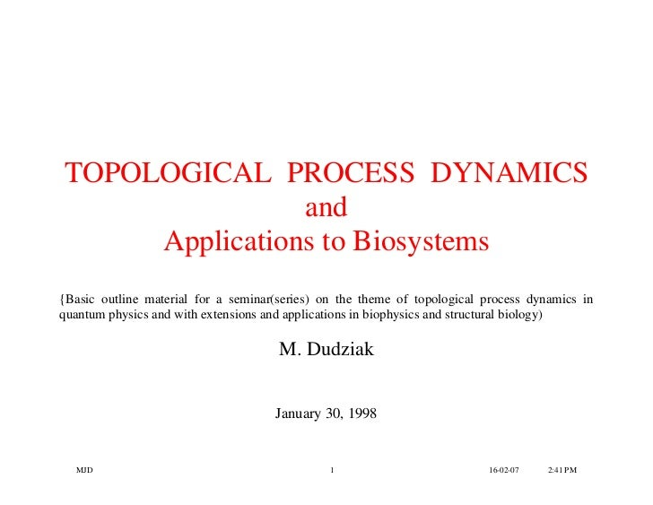 TOPOLOGICAL PROCESS DYNAMICS                and     Applications to Biosystems{Basic outline material for a seminar(series...